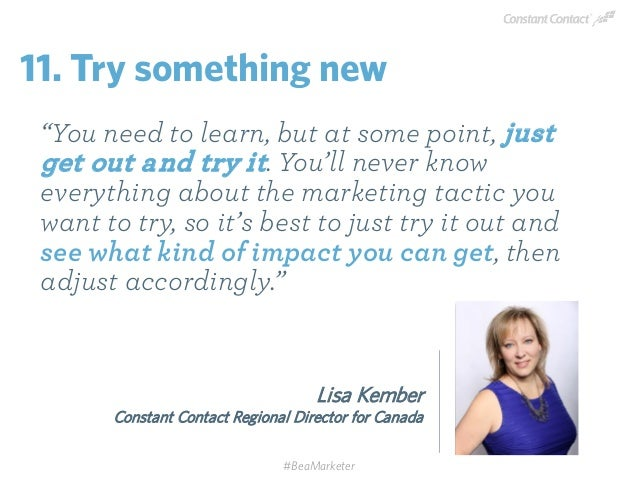 """""""You need to learn, but at some point, just get out and try it. You'll never know everything about the marketing tactic yo..."""