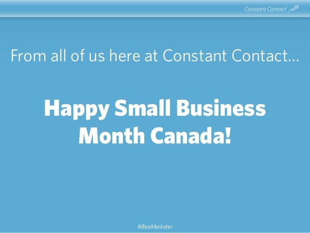 From all of us here at Constant Contact… Happy Small Business Month Canada! #BeaMarketer