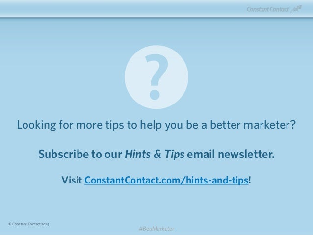Looking for more tips to help you be a better marketer? Subscribe to our Hints & Tips email newsletter. Visit ConstantCont...