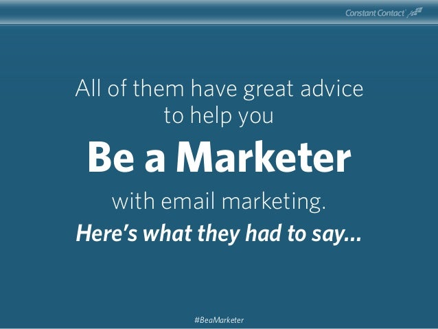 All of them have great advice to help you Be a Marketer with email marketing. Here's what they had to say… #BeaMarketer