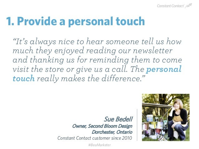 """Sue Bedell Owner, Second Bloom Design Dorchester, Ontario Constant Contact customer since 2010 """"It's always nice to hear s..."""