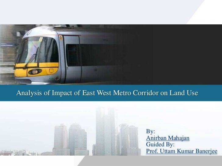 Analysis of Impact of East West Metro Corridor on Land Use                                         By:                    ...