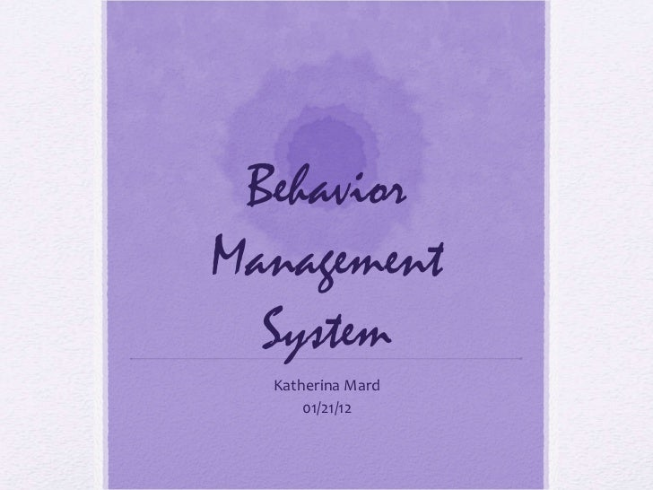 Behavior Management System Katherina Mard 01/21/12