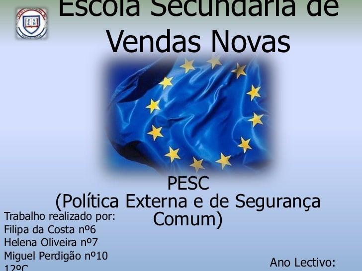 Escola Secundária de             Vendas Novas                          PESC           (Política Externa e de SegurançaTrab...