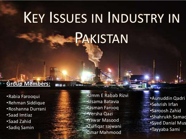 KEY ISSUES IN INDUSTRY IN               PAKISTANGroup Members:•Rabia Farooqui     •Umm E Rabab Rizvi                      ...