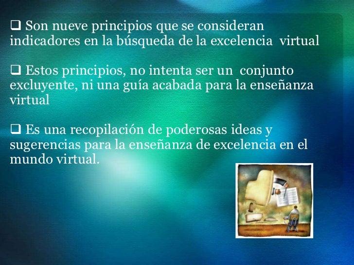  Son nueve principios que se consideranindicadores en la búsqueda de la excelencia virtual Estos principios, no intenta ...
