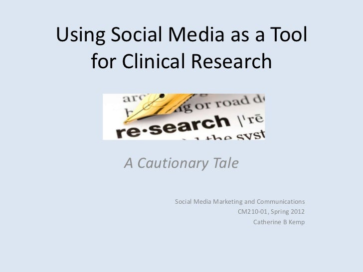 Using Social Media as a Tool    for Clinical Research       A Cautionary Tale              Social Media Marketing and Comm...
