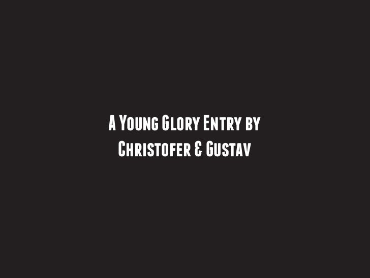 A Young Glory Entry by  Christofer & Gustav