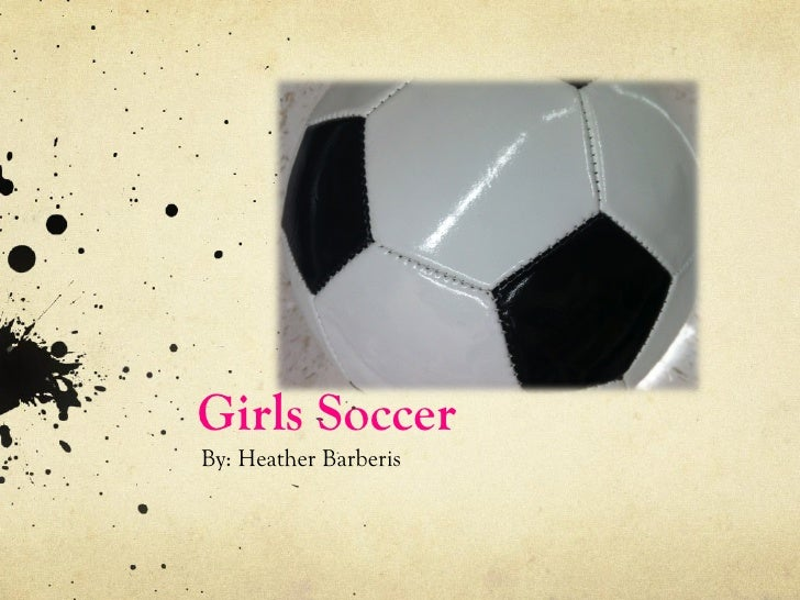 Girls SoccerBy: Heather Barberis