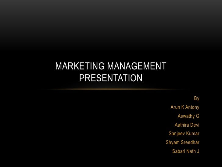 MARKETING MANAGEMENT    PRESENTATION                                  By                       Arun K Antony              ...