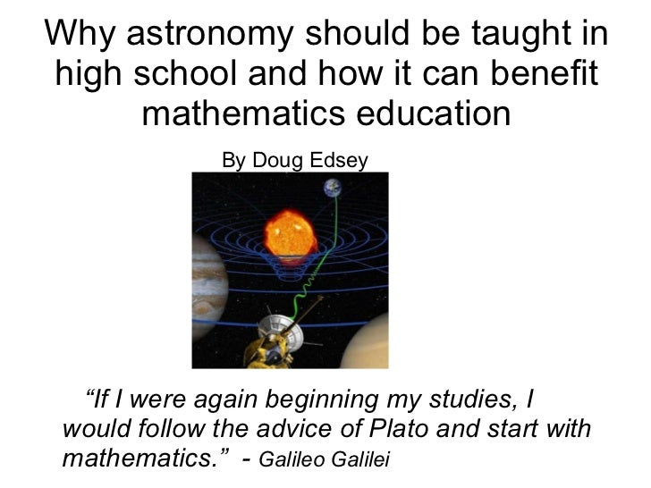 Why astronomy should be taught inhigh school and how it can benefit     mathematics education               By Doug Edsey ...