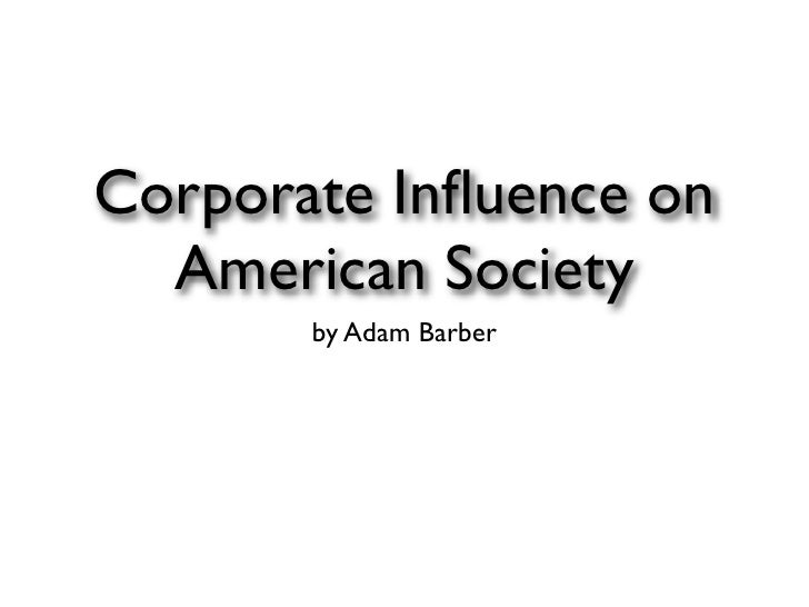 Corporate Influence on   American Society        by Adam Barber
