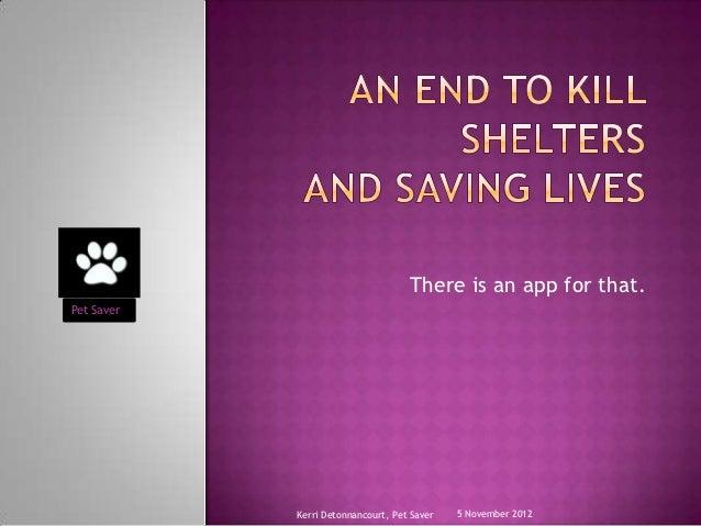 There is an app for that.Pet Saver            Kerri Detonnancourt, Pet Saver   5 November 2012