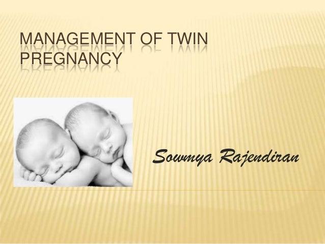 MANAGEMENT OF TWINPREGNANCY            Sowmya Rajendiran