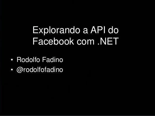 Explorando a API do      Facebook com .NET• Rodolfo Fadino• @rodolfofadino