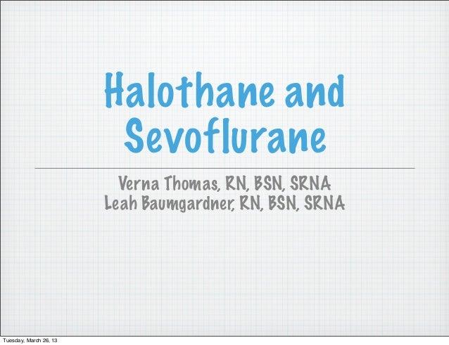 Halothane and                         Sevoflurane                          Verna Thomas, RN, BSN, SRNA                    ...