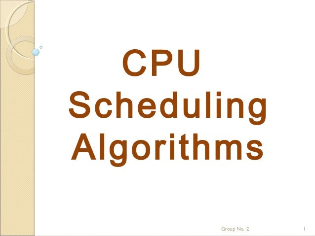 CPUSchedulingAlgorithms       Group No. 2   1