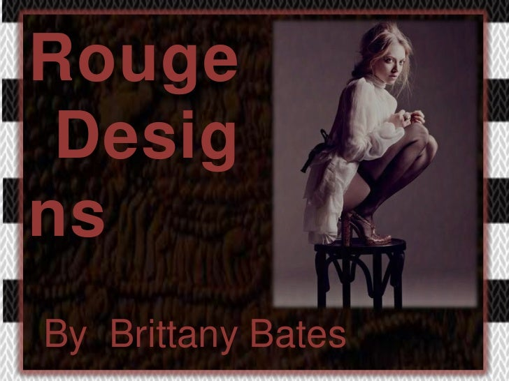 Rouge <br />	Designs<br />By  Brittany Bates<br />