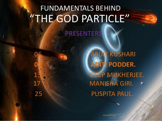 "FUNDAMENTALS BEHIND""THE GOD PARTICLE""      PRESENTERS06          ARIJIT KUSHARI01          ADITI PODDER.13          DEEP M..."