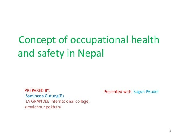 Concept of occupational healthand safety in Nepal PREPARED BY:                         Presented with: Sagun PAudel  Samjh...