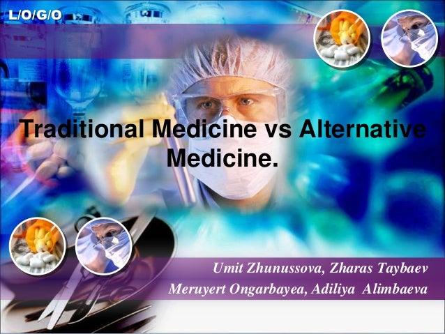 L/O/G/OTraditional Medicine vs AlternativeMedicine.Umit Zhunussova, Zharas TaybaevMeruyert Ongarbayea, Adiliya Alimbaeva