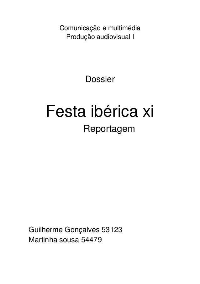 Comunicação e multimédiaProdução audiovisual IDossierFesta ibérica xiReportagemGuilherme Gonçalves 53123Martinha sousa 54479