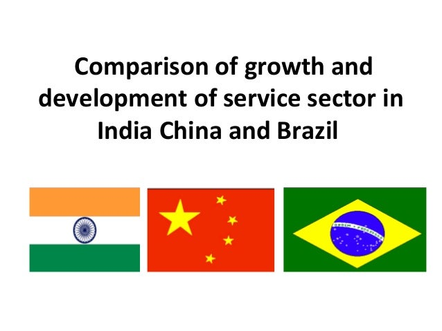 Comparison of growth and development of service sector in India China and Brazil