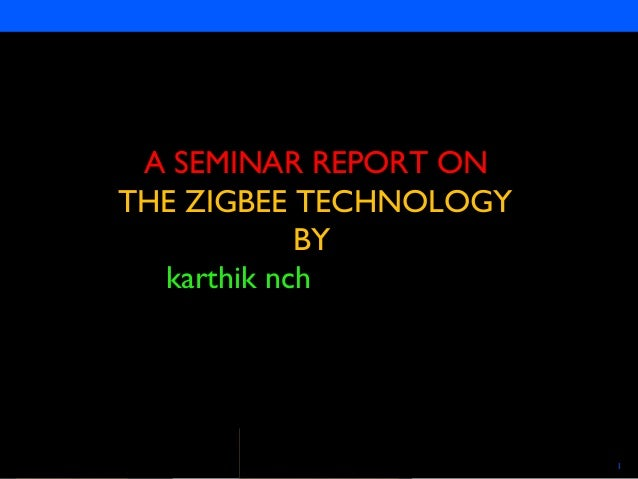 Semiconductors 1 A SEMINAR REPORT ON THE ZIGBEE TECHNOLOGY BY karthik nch