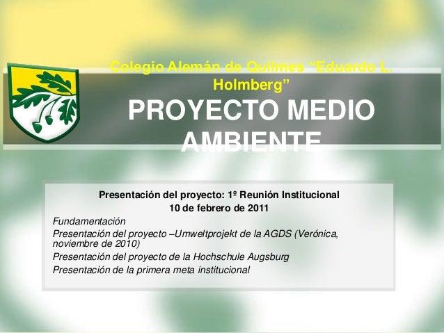 """Colegio Alemán de Quilmes """"Eduardo L. Holmberg""""  PROYECTO MEDIO AMBIENTE Presentación del proyecto: 1º Reunión Institucion..."""