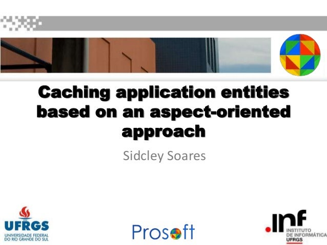 Caching application entities based on an aspect-oriented approach Sidcley Soares