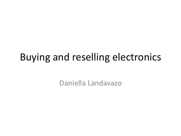 Buying and reselling electronics Daniella Landavazo
