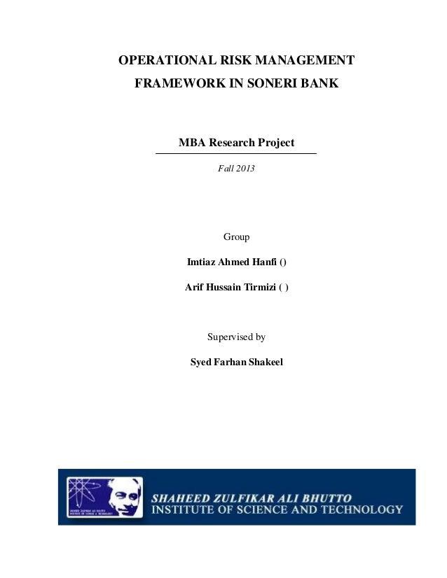 OPERATIONAL RISK MANAGEMENT FRAMEWORK IN SONERI BANK  MBA Research Project Fall 2013  Group Imtiaz Ahmed Hanfi () Arif Hus...