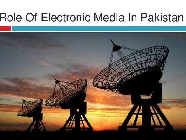 essay role of media in pakistan Role of broadcast media in pakistan presented by: news papers nowadays mobile the mass media has many roles in our world.