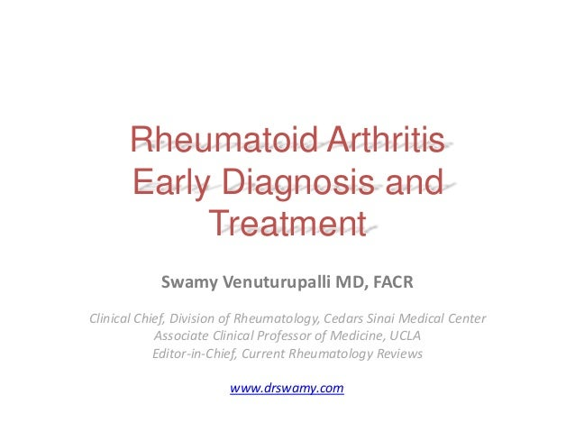 Rheumatoid Arthritis Early Diagnosis and Treatment Swamy Venuturupalli MD, FACR Clinical Chief, Division of Rheumatology, ...