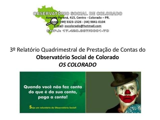 3º Relatório Quadrimestral de Prestação de Contas do Observatório Social de Colorado OS COLORADO 2013
