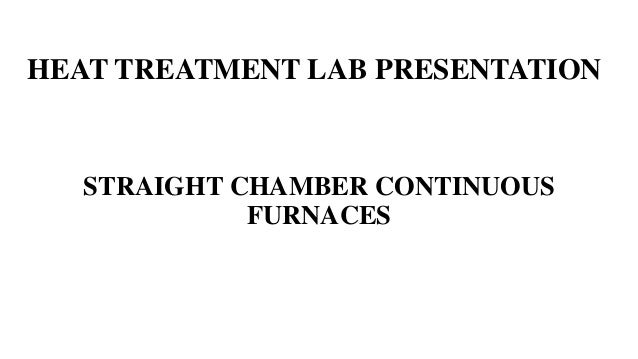 HEAT TREATMENT LAB PRESENTATION STRAIGHT CHAMBER CONTINUOUS FURNACES