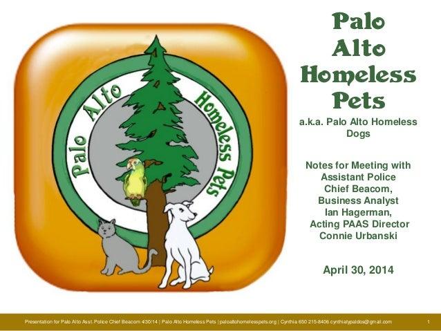 Presentation for Palo Alto Asst. Police Chief Beacom 4/30/14 | Palo Alto Homeless Pets | paloaltohomelesspets.org | Cynthi...