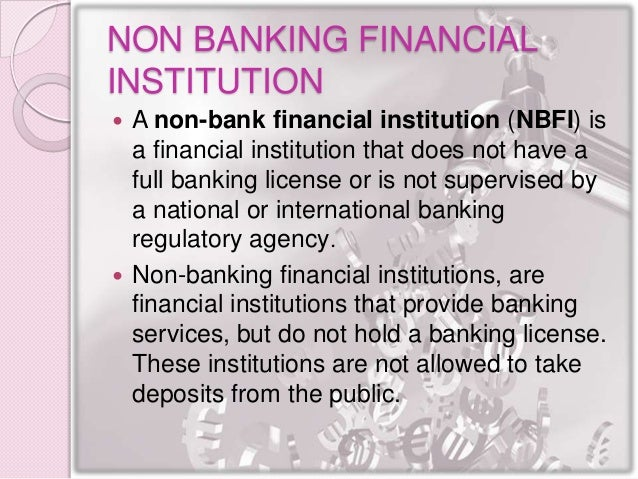 non banking financial institutions Overview the mission of the department is to ensure a sound and vibrant non- banking financial sector through effective supervision this is in line with the bou .