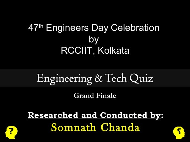 47th Engineers Day Celebration  by  RCCIIT, Kolkata  Researched and Conducted by:  Somnath Chanda