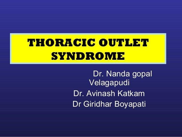 THORACIC OUTLET  SYNDROME  Dr. Nanda gopal  Velagapudi  Dr. Avinash Katkam  Dr Giridhar Boyapati