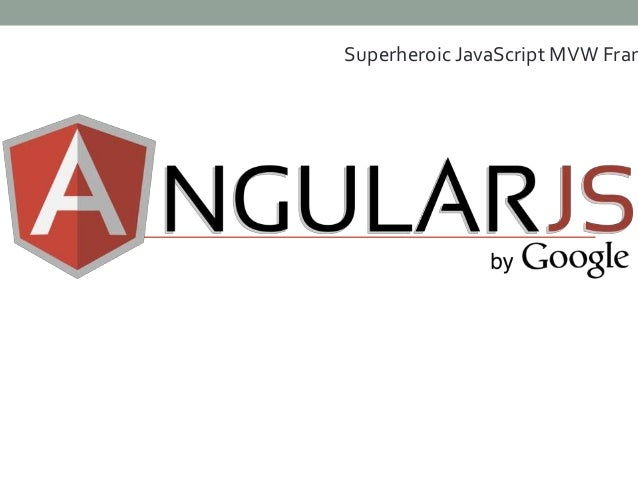 Superheroic JavaScript MVW Framework