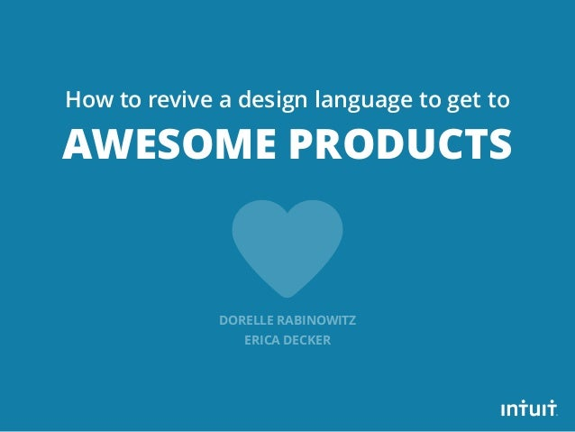 How to revive a design language to get to  AWESOME PRODUCTS  DORELLE RABINOWITZ  ERICA DECKER