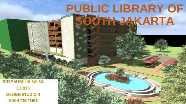 PUBLIC LIBRARY OF SOUTH JAKARTA SITI YAUMILIA SALSA 13.036 DESIGN STUDIO 4 ARCHITECTURE