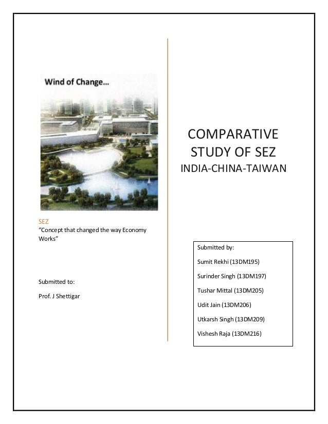 "SEZ ""Concept that changed the way Economy Works"" Submitted to: Prof. J Shettigar COMPARATIVE STUDY OF SEZ INDIA-CHINA-TAIW..."