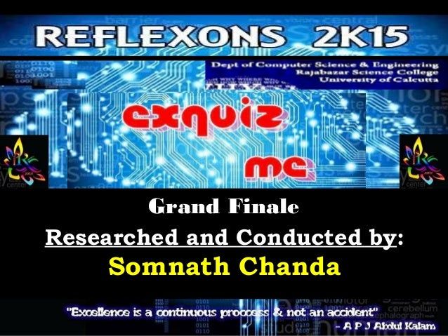 Grand FinaleGrand Finale Researched and Conducted by: Somnath Chanda