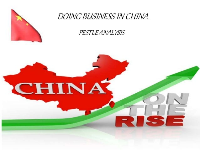 DOING BUSINESS IN CHINA PESTLE ANALYSIS