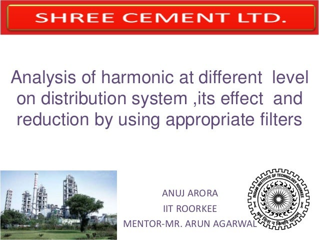 Analysis of harmonic at different level on distribution system ,its effect and reduction by using appropriate filters ANUJ...