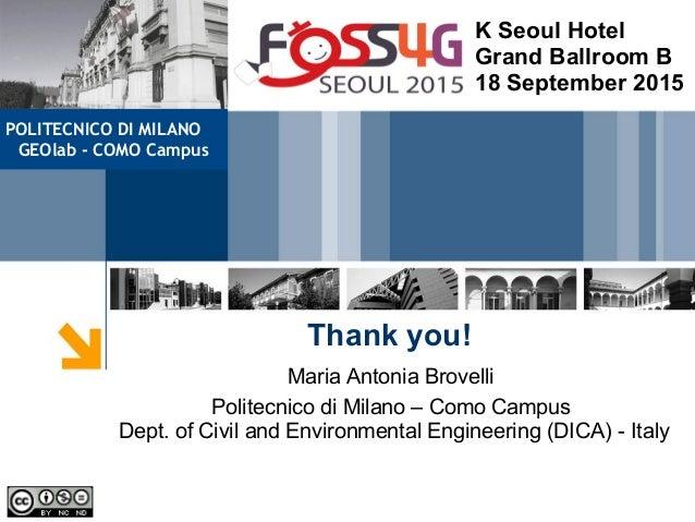 Thank you! Maria Antonia Brovelli Politecnico di Milano – Como Campus Dept. of Civil and Environmental Engineering (DICA) ...