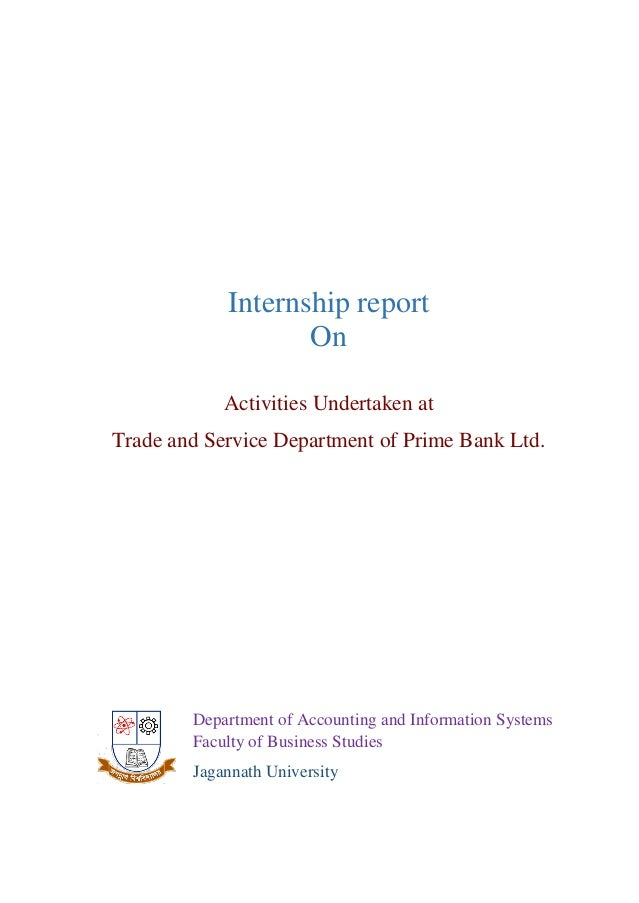 internship report on prime bank I have done my internship in prime bank r imited, islamic banking branch, dilkusha i was attached for internship for 3 months i rn1- practical experience and theoretical knowledge i prepared the internship report on.