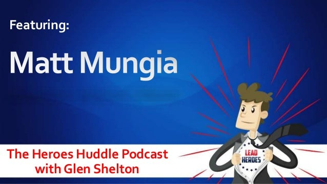 The Heroes Huddle Podcast with Glen Shelton Featuring: